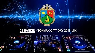 Dj BaNkiR - Tokmak City Day 2018 mix