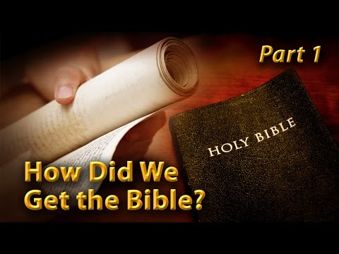 How Did We Get the Bible? (Part 1)