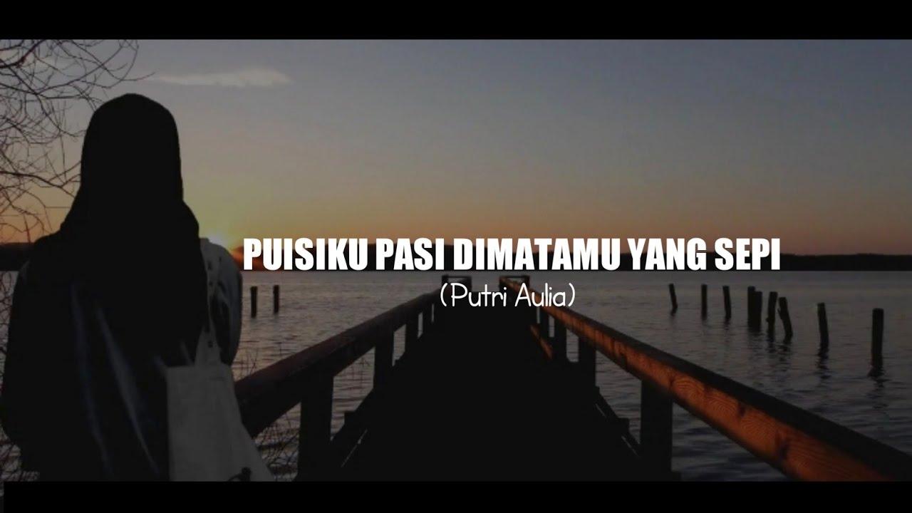 Musikalisasi Puisi - PUISIKU PASI DIMATAMU YANG SEPI (Putri Aulia) - YouTube