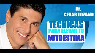 Tecnicas Para Elevar Tu Autoestima - Dr Cesar Lozano