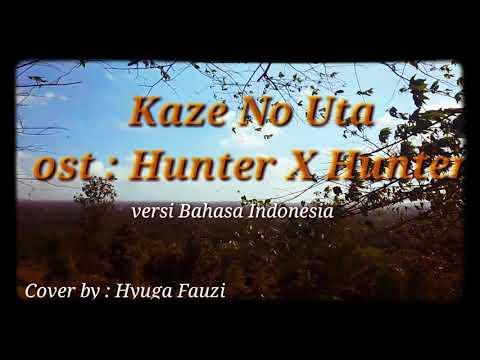 Kaze No Uta : Ost Hunter X Hunter // Versi Bahasa Indonesia // Cover Lyric Video // by Hyuga Fauzi