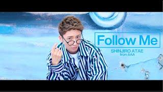 SHINJIRO ATAE (from AAA) / Follow Me