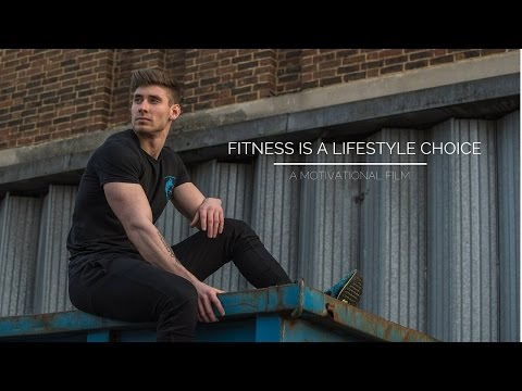 Fitness is a Lifestyle Choice  |  A Motivational Film