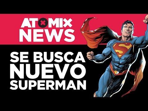 Se busca nuevo Superman – #AtomixNews [12/09/18]