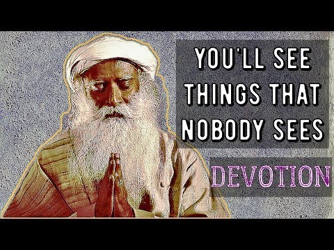 Sadhguru - Devotion , the best way to be for any human being .