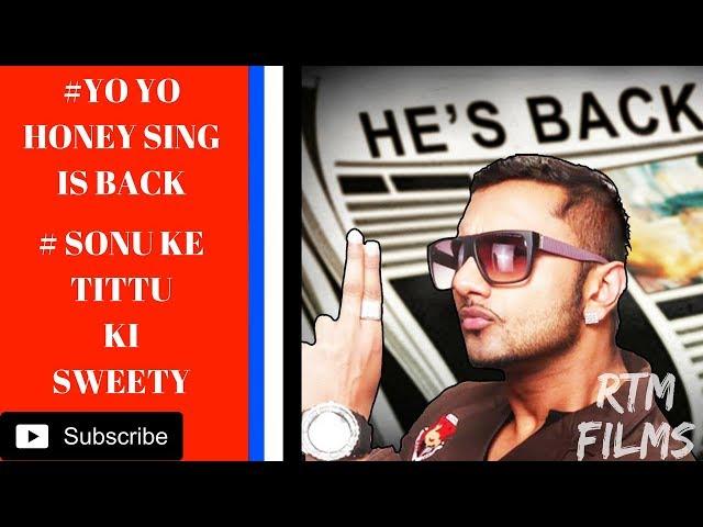 yo yo Honey Singh is Back   Dil Chori   sonu ke Tittu ki Sweety   RTM Films   2017