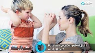 Boşanma çocuğun psikolojisini nasıl etkiler? | onbi.tv