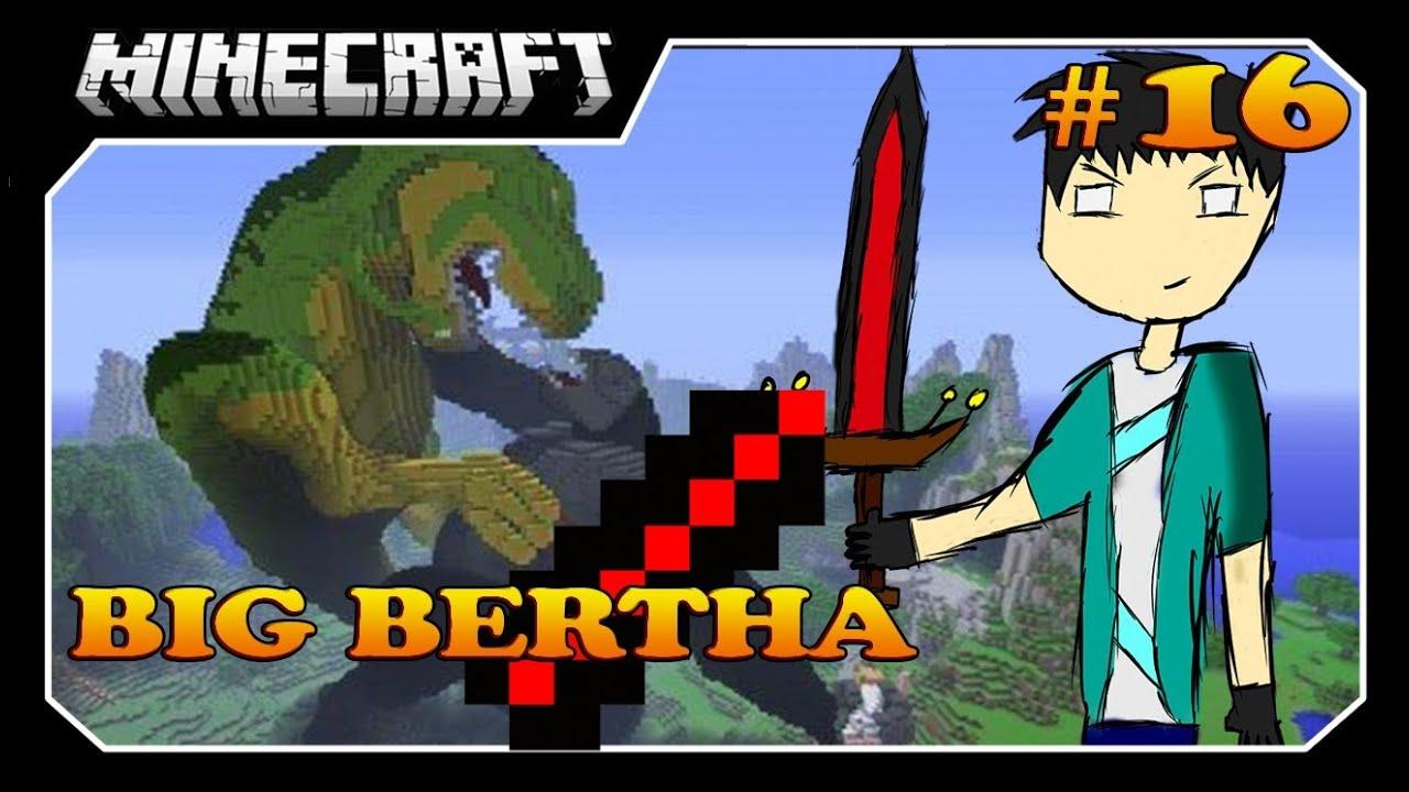 Minecraft A SÉRIE #16 ENFIM, BIG BERTHA!! - YouTube