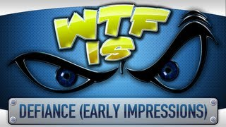 ► WTF Is... - Defiance ? (early impressions)
