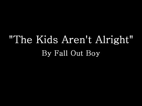 The Kids Arent Alright  Fall Out Boy Lyrics