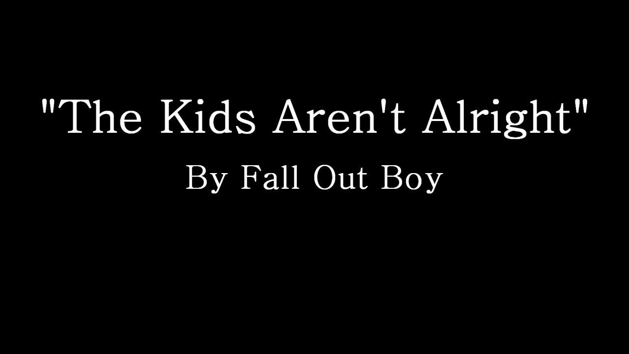 The Kids Aren T Alright Fall Out
