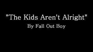 Repeat youtube video The Kids Aren't Alright - Fall Out Boy (Lyrics)