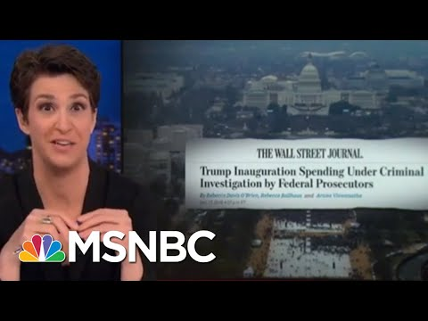 President Trump Inauguration Finances Under Criminal Investigation: WSJ | Rachel Maddow | MSNBC