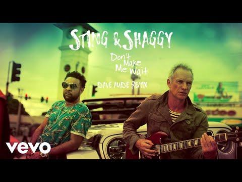 Sting, Shaggy - Don't Make Me Wait (Dave Audé Remix/Audio)