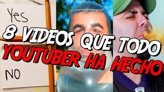 8 vdeos que todo youtuber ha hecho 8cho