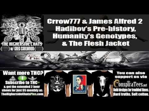 Crrow777 & James Alfred 2 | Hadibov's Pre-history, Humanity's Genotypes, & The Flesh Jacket
