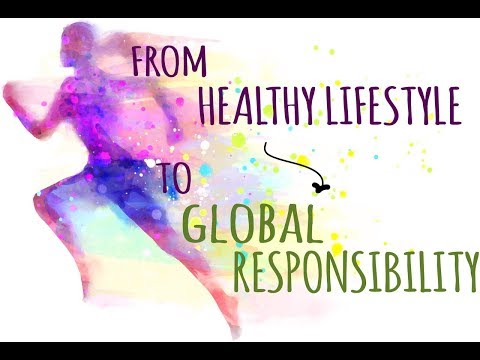 From Healthy Lifestyle to Global Responsibility