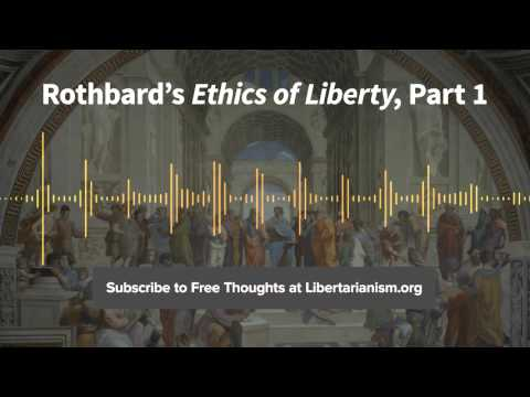 Episode 104: Rothbard's Ethics of Liberty, Part 1