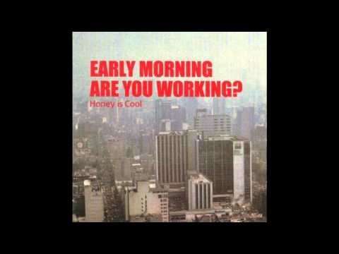 Honey is Cool - Early Morning Are You Working? (HQ) Full Alb