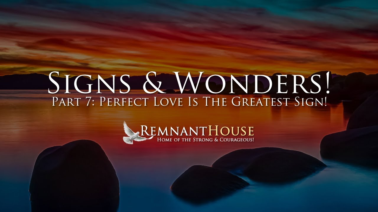 Perfect Love Is The Greatest Sign! - Remnant House