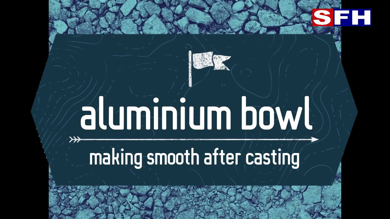 How to make Aluminium Bowl Smoother