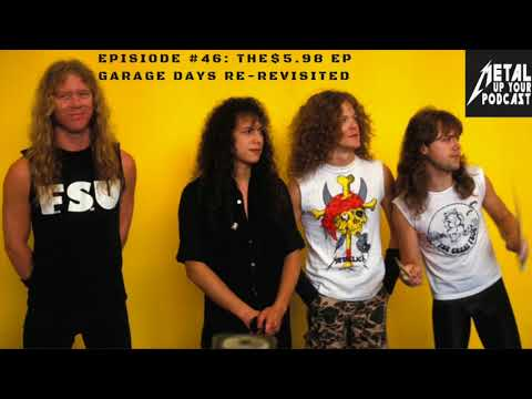 Episode 46: The $5.98 EP Garage Days Re-Revisited by Metal Up Your Podcast - All Things Metallica