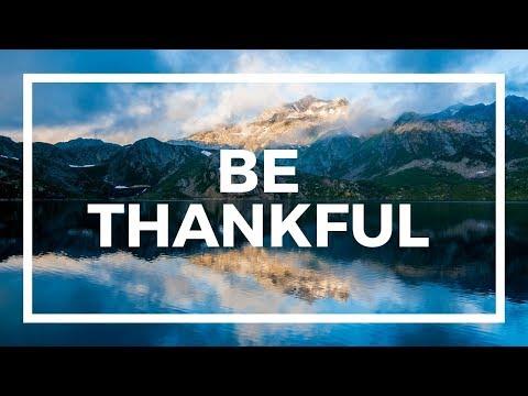 BE THANKFUL - MOTIVATIONAL/INSPIRATIONAL VIDEO
