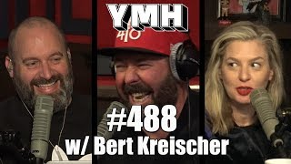 Your Mom's House Podcast - Ep. 488 w/ Bert Kreischer