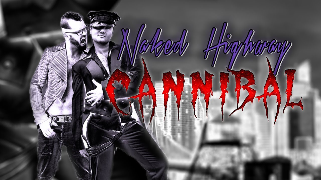NAKED HIGHWAY CANNIBAL MUSIC VIDEO - YouTube