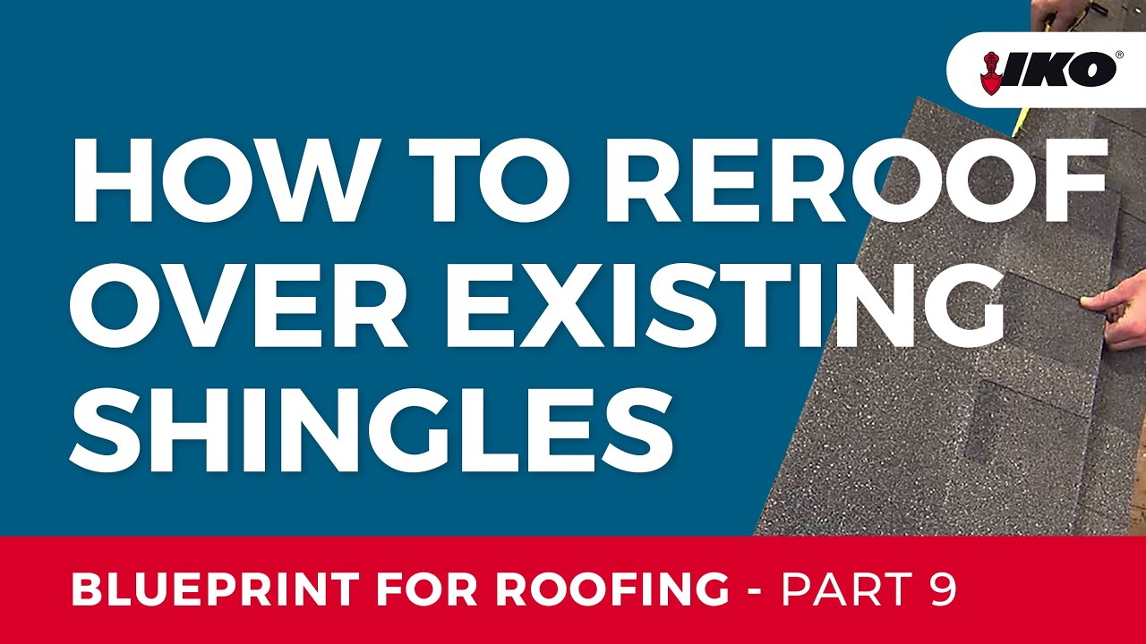 How To Reroof Over Existing Shingles Iko Blueprint For