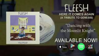 "Fleesh - Dancing With the Moonlit Knight (from ""Here It Comes Again"" - A Tribute to Genesis)"