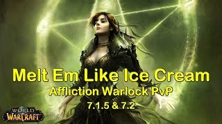 Melt Em Like Ice Cream - Affliction Warlock PvP 7.1.5 & 7.2   World of Warcraft (WoW)