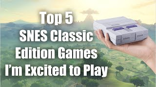 Top 5 SNES Classic Edition Games I'm Excited to Play