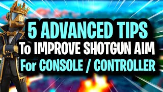 5 Advanced Tips to IMPROVE YOUR SHOTGUN AIM ON CONSOLE/CONTROLLER - Fortnite Season 10 BEST Aim Tips