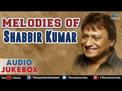 Melodies Of Shabbir Kumar : Bollywood Romantic Songs    Audio Jukebox