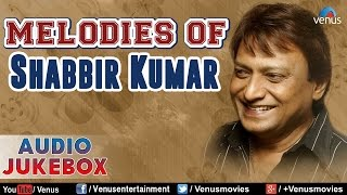 Melodies of shabbir kumar : bollywood romantic songs || audio jukebox