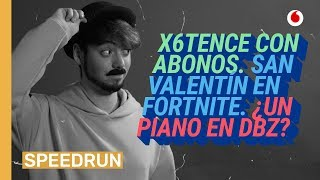 Speedrun 08/02: ¡ESPECIAL 150! x6tence, San Valentín en Fortnite y Dragon Ball con piano
