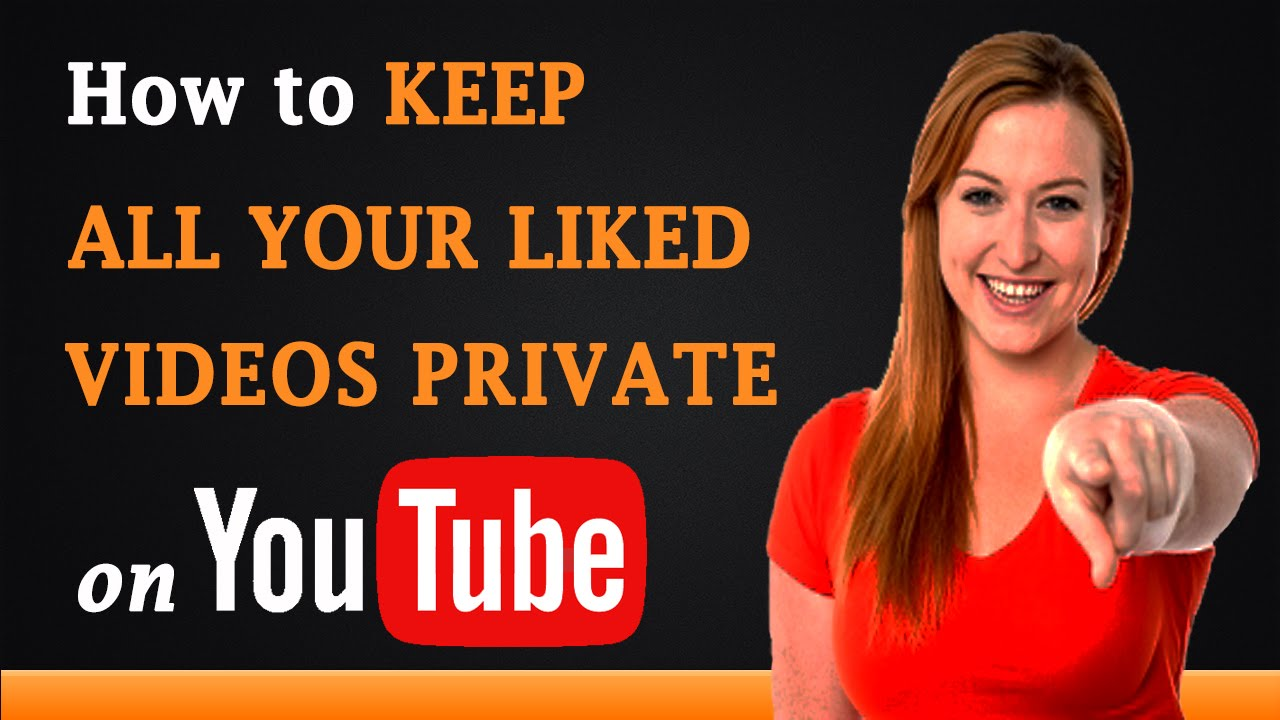 How To Keep All Your Liked Videos Private On Youtube Youtube