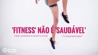 'Fitness' não é 'Saudável' | com Exercício Intuitivo