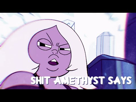 Shit Amethyst Says...