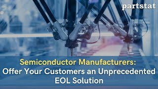 Semiconductor Manufacturers: Offer Your Customers an Unprecedented EOL Solution