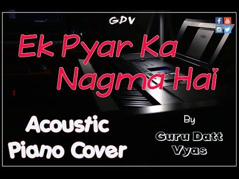 Ek Pyar Ka Nagma Hai - Acoustic Piano Cover | Guru Datt Vyas | Unplugged | Karaoke | Instrumental