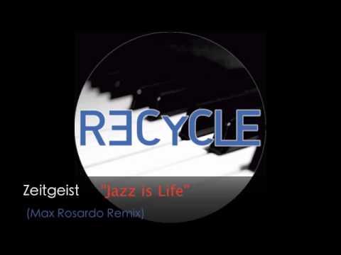 "Zeitgeist ""Jazz is Life"" (Max Rosardo Remix)"