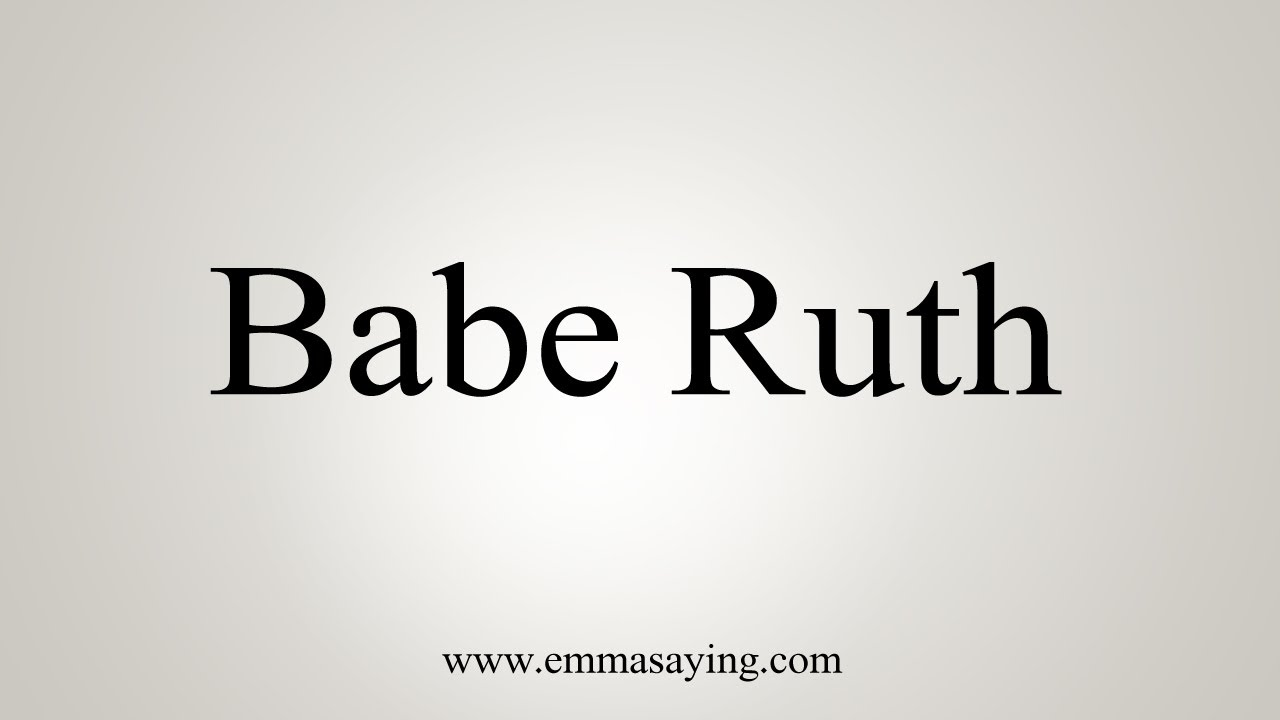 how to pronounce babe ruth  how to pronounce babe ruth
