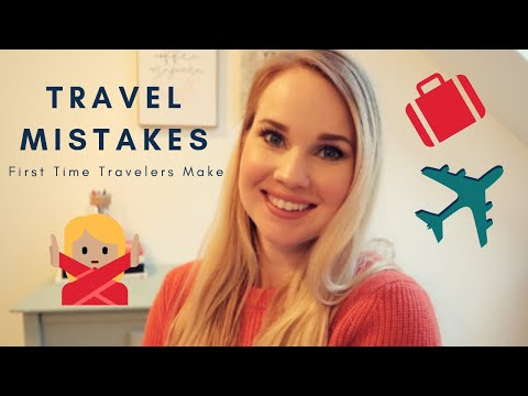 12 Common Travel Mistakes You Should Avoid |  First Time Travelers