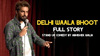 Delhi waala Bhoot - Full Story | Abhishek Walia | Stand Up Comedy 2021