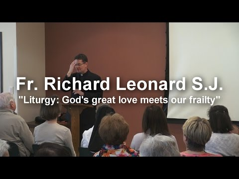 "Fr. Richard Leonard: ""Liturgy: God's great love meets our frailty"""