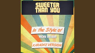 Sweeter Than You (In the Style of Ricky Nelson) (Karaoke Version)