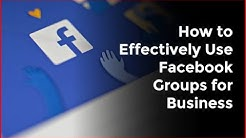 How to Effectively Use Facebook Groups for Business