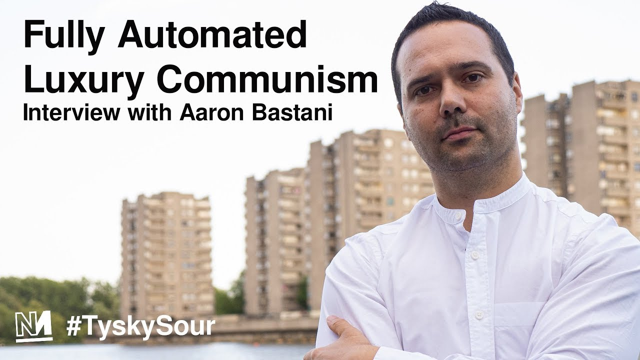 Fully Automated Luxury Communism Novara Media